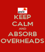 KEEP CALM AND ABSORB OVERHEADS - Personalised Poster A4 size