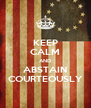 KEEP CALM AND ABSTAIN COURTEOUSLY - Personalised Poster A4 size