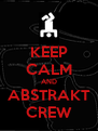 KEEP CALM AND ABSTRAKT CREW - Personalised Poster A4 size