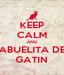KEEP CALM AND ABUELITA DE GATIN - Personalised Poster A4 size