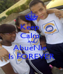Keep  Calm  And AbueNie  Is FOREVER - Personalised Poster A4 size