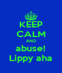 KEEP CALM AND abuse! Lippy aha - Personalised Poster A4 size