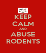 KEEP CALM AND ABUSE RODENTS - Personalised Poster A4 size