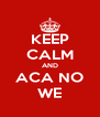 KEEP CALM AND ACA NO WE - Personalised Poster A4 size