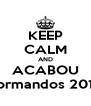 KEEP CALM AND ACABOU Formandos 2013 - Personalised Poster A4 size