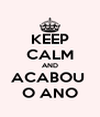 KEEP CALM AND ACABOU  O ANO - Personalised Poster A4 size
