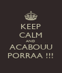 KEEP CALM AND ACABOUU PORRAA !!! - Personalised Poster A4 size