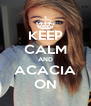 KEEP CALM AND ACACIA ON - Personalised Poster A4 size