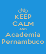 KEEP CALM AND Academia Pernambuco - Personalised Poster A4 size
