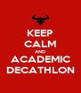 KEEP CALM AND ACADEMIC DECATHLON - Personalised Poster A4 size