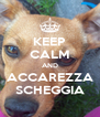 KEEP CALM AND ACCAREZZA SCHEGGIA - Personalised Poster A4 size