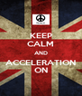 KEEP CALM AND ACCELERATION ON - Personalised Poster A4 size