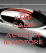 KEEP CALM AND ACCENDI IL MOTORE - Personalised Poster A4 size
