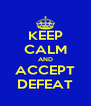 KEEP CALM AND ACCEPT DEFEAT - Personalised Poster A4 size