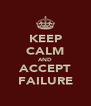 KEEP CALM AND ACCEPT FAILURE - Personalised Poster A4 size