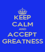 KEEP CALM AND ACCEPT GREATNESS - Personalised Poster A4 size