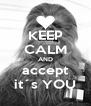 KEEP CALM AND accept it´s YOU - Personalised Poster A4 size