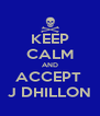 KEEP CALM AND ACCEPT  J DHILLON - Personalised Poster A4 size