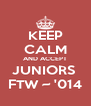 KEEP CALM AND ACCEPT JUNIORS  FTW ~ '014 - Personalised Poster A4 size