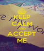 KEEP CALM AND ACCEPT ME - Personalised Poster A4 size