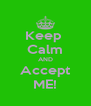 Keep  Calm AND Accept ME! - Personalised Poster A4 size