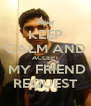 KEEP CALM AND ACCEPT  MY FRIEND REQUEST - Personalised Poster A4 size