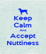Keep Calm And Accept Nuttiness - Personalised Poster A4 size