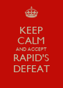 KEEP CALM AND ACCEPT RAPID'S DEFEAT - Personalised Poster A4 size