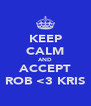 KEEP CALM AND ACCEPT ROB <3 KRIS - Personalised Poster A4 size