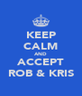 KEEP CALM AND ACCEPT ROB & KRIS - Personalised Poster A4 size