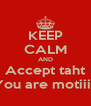 KEEP CALM AND Accept taht You are motiii.. - Personalised Poster A4 size