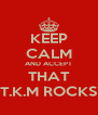 KEEP CALM AND ACCEPT THAT T.K.M ROCKS - Personalised Poster A4 size