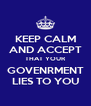 KEEP CALM AND ACCEPT THAT YOUR GOVENRMENT LIES TO YOU - Personalised Poster A4 size