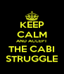 KEEP CALM AND ACCEPT THE CABI STRUGGLE - Personalised Poster A4 size