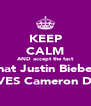 KEEP CALM AND accept the fact that Justin Bieber LOVES Cameron Diaz  - Personalised Poster A4 size