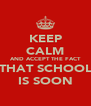 KEEP CALM AND ACCEPT THE FACT THAT SCHOOL IS SOON - Personalised Poster A4 size