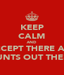 KEEP CALM AND ACCEPT THERE ARE CUNTS OUT THERE - Personalised Poster A4 size