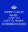 KEEP CALM AND  ACCEPT THIS LIST IS WAY OVERBOOKED - Personalised Poster A4 size