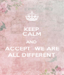 KEEP CALM AND  ACCEPT  WE ARE ALL DIFFERENT - Personalised Poster A4 size
