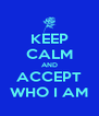 KEEP CALM AND ACCEPT WHO I AM - Personalised Poster A4 size