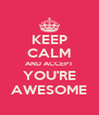 KEEP   CALM AND ACCEPT  YOU'RE  AWESOME - Personalised Poster A4 size