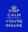 KEEP CALM AND ACCEPT YOU'RE INSANE - Personalised Poster A4 size