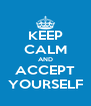 KEEP CALM AND ACCEPT YOURSELF - Personalised Poster A4 size