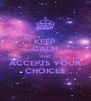 KEEP CALM AND ACCEPTS YOUR CHOICES - Personalised Poster A4 size