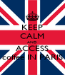 KEEP CALM AND  ACCESS  coffee IN PARIS - Personalised Poster A4 size
