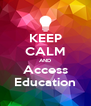 KEEP CALM AND Access Education - Personalised Poster A4 size