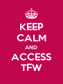 KEEP CALM AND ACCESS TFW - Personalised Poster A4 size