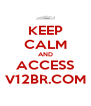 KEEP CALM AND ACCESS V12BR.COM - Personalised Poster A4 size