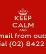 KEEP CALM AND Access voicemail from outside the office 1.	Dial (02) 8422 1099 - Personalised Poster A4 size