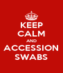 KEEP CALM AND ACCESSION SWABS - Personalised Poster A4 size